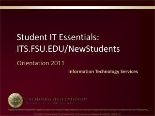 Student IT Essentials: ITS.FSU.EDU/NewStudents