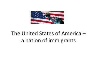 The United States of America –  a nation of immigrants