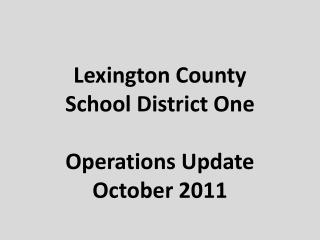 Lexington County School District One Operations  Update October 2011