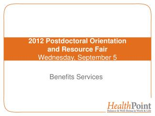 2012 Postdoctoral Orientation  and Resource Fair Wednesday, September 5