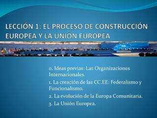 LECCI N 1: EL PROCESO DE CONSTRUCCI N EUROPEA Y LA UNI N EUROPEA