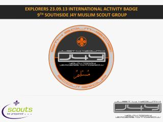 Explorers 23.09.13 International Activity Badge  9 th  Southside j4Y Muslim Scout Group