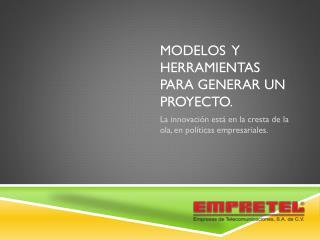 Modelos  y herramientas para generar un proyecto.