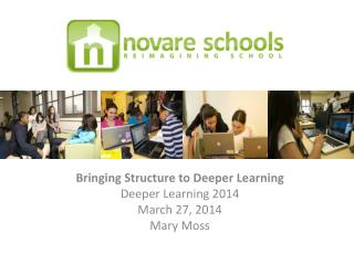 Bringing Structure to Deeper  Learning Deeper Learning 2014 March 27, 2014 Mary Moss