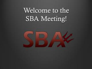 Welcome to the  SBA Meeting!