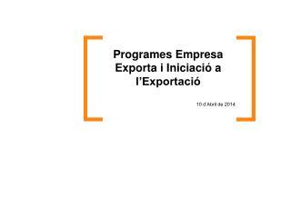 Programes Empresa Exporta i Iniciació a l'Exportació