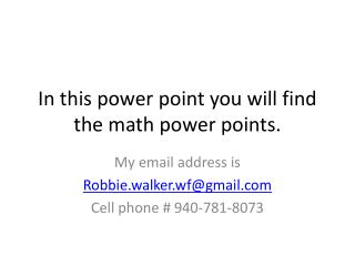 In this power point you will find the math power points.