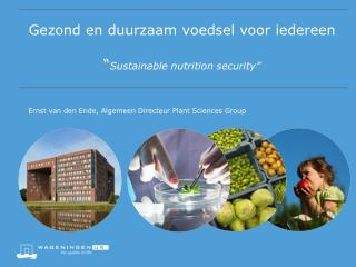 """Gezond en duurzaam voedsel voor iedereen """" Sustainable nutrition  security"""""""