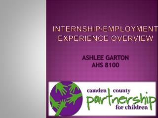 Internship/employment experience Overview Ashlee garton Ahs 8100