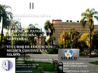 II CURSO REGIONAL DE LA SILACO VII CURSO OFICIAL BIANUAL DE PATOLOGIA DE LA COLUMNA VERTEBRAL
