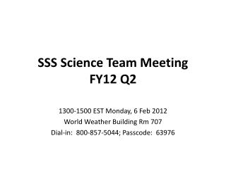 SSS Science Team Meeting FY12 Q2
