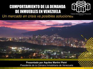 Presentado por Aquiles Martini Pietri Presidente de la Cámara Inmobiliaria de Venezuela