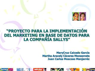 �PROYECTO PARA LA IMPLEMENTACI�N DEL MARKETING EN BASE DE DATOS PARA LA COMPA��A SALLYS�