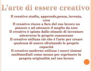 Il creativo studia, apprende,pensa, inventa, crea