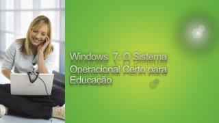 Windows 7: O Sistema Operacional Certo para Educação