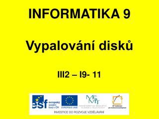 INFORMATIKA 9 Vypalování disků III2 – I9-  11