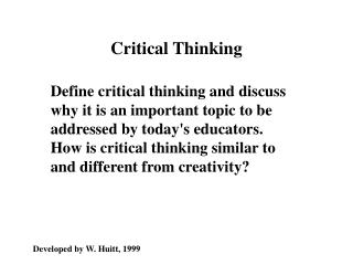 Define critical thinking and discuss why it is an important topic to be addressed by todays educators. How is critical t