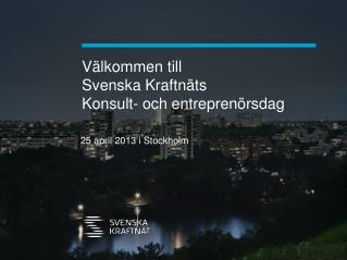 V älkommen till  Svenska  K raftnäts  Konsult- och entreprenörsdag