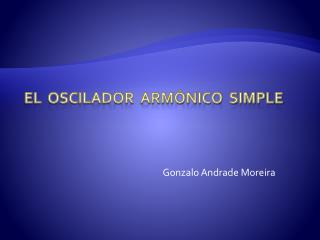 El  Oscilador  armónico  simple