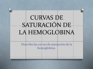 CURVAS DE SATURACIÓN DE LA HEMOGLOBINA