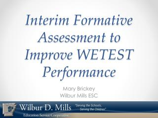 Interim  Formative Assessment to Improve  WETEST  Performance