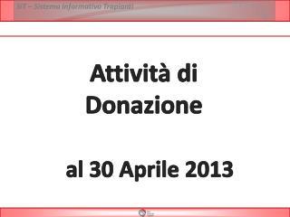 Attività di  Donazione  al  30 Aprile  2013