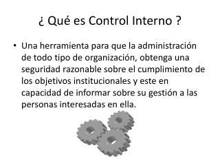 ¿ Qué es  Control Interno  ?