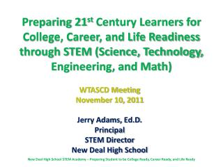 WTASCD Meeting November 10, 2011 Jerry Adams,  Ed.D . Principal STEM Director New Deal High School