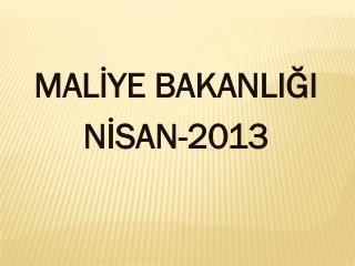 MALİYE BAKANLIĞI NİSAN-2013