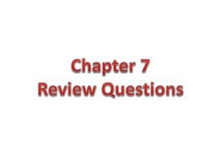 Chapter 7  Review Questions