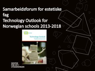 Samarbeidsforum for estetiske fag Technology Outlook for Norwegian  schools  2013-2018