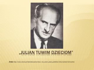"""""""Julian  tuwim dzieciom"""""""