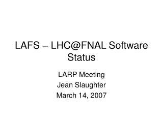 LAFS   LHCFNAL Software Status