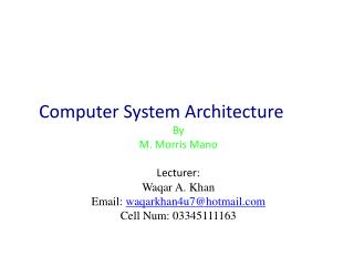 Computer System Architecture By M . Morris  Mano Lecturer: Waqar  A. Khan