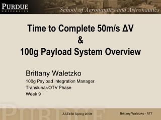 Time to Complete 50m/s  Δ V  & 100g  Payload System Overview