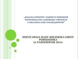 XXXVII SESJA RADY MIEJSKIEJ GMINY POBIEDZISKA  24 PAŹDZIERNIK 2013r