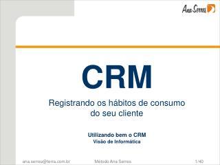 CRM Registrando os h bitos de consumo  do seu cliente   Utilizando bem o CRM  Vis o de Inform tica