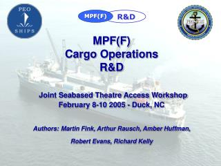 MPFF  Cargo Operations  RD   Joint Seabased Theatre Access Workshop February 8-10 2005 - Duck, NC   Authors: Martin Fink
