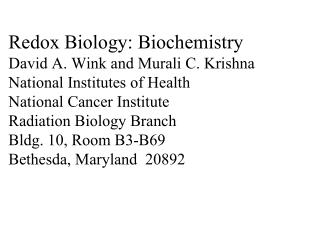 Redox Biology: Biochemistry David A. Wink and Murali C. Krishna National Institutes of Health National Cancer Institute