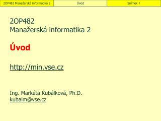 2OP482  Manažerská informatika 2 Úvod min.vse.cz