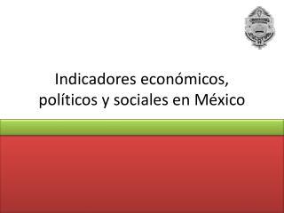 Indicadores económicos, políticos y sociales en México