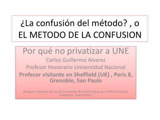 ¿La confusión del método?  , o  EL METODO DE LA CONFUSION