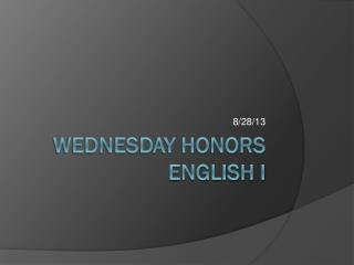 Wednesday Honors English I