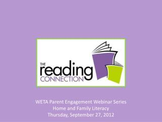 WETA Parent Engagement Webinar Series Home and Family Literacy Thursday, September 27, 2012
