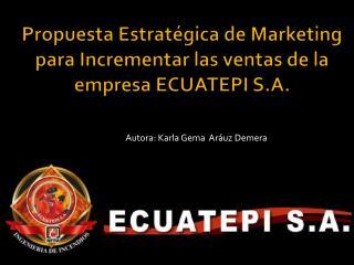 Propuesta Estratégica de Marketing para Incrementar las ventas de la empresa ECUATEPI S.A.