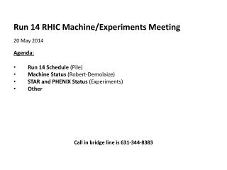 Run  14  RHIC Machine/Experiments  Meeting 20 May 2014   Agenda : Run 14 Schedule  (Pile)