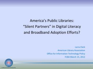 "America's Public Libraries: ""Silent Partners"" in Digital Literacy and Broadband Adoption Efforts?"