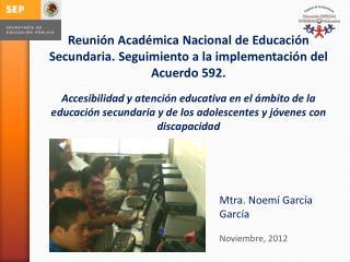 Mtra. Noemí  G arcía García Noviembre ,  2012