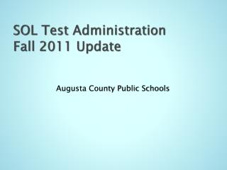 SOL Test Administration Fall 2011 Update
