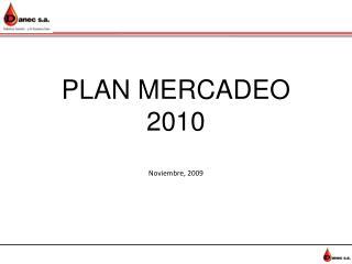 PLAN MERCADEO 2010 Noviembre, 2009